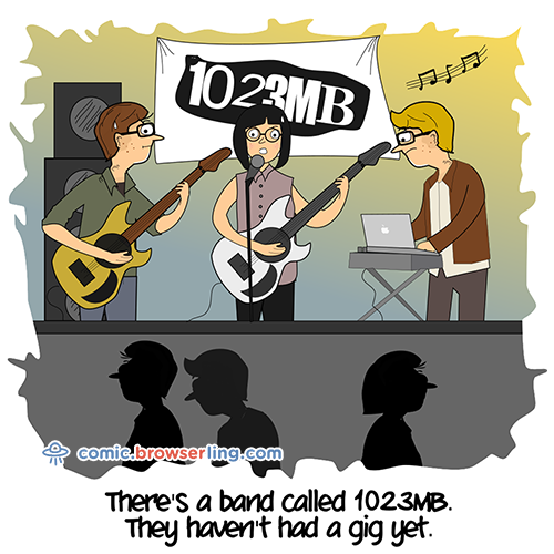 There's a band called 1023MB. They haven't had a gig yet.