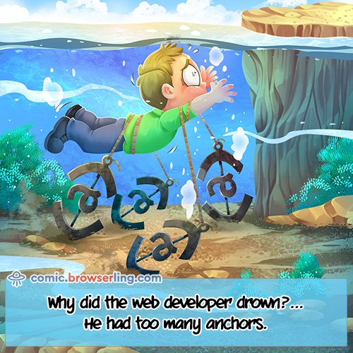 Why did the web developer drown?... He had too many anchors.