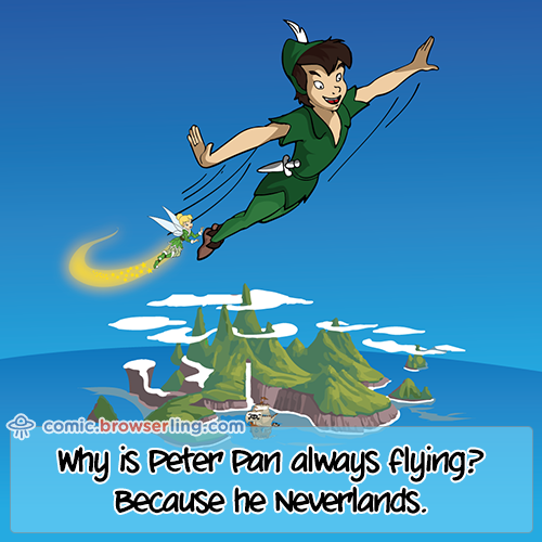 Why is Peter Pan always flying? Because he Neverlands.