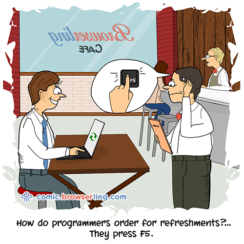 How do programmers order for refreshments?... They press F5!
