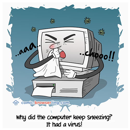 Why did the computer keep sneezing? ... It had a virus!