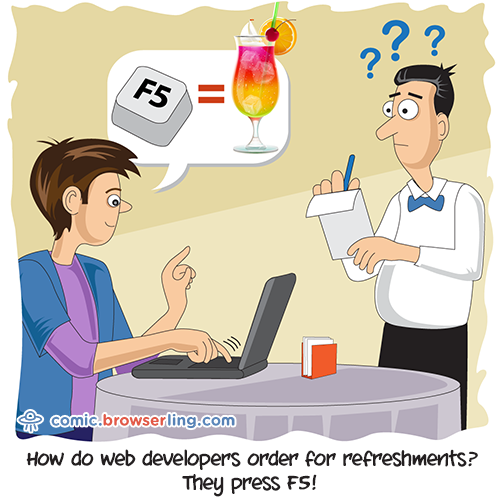 How do web developers order for refreshments?... They press F5!